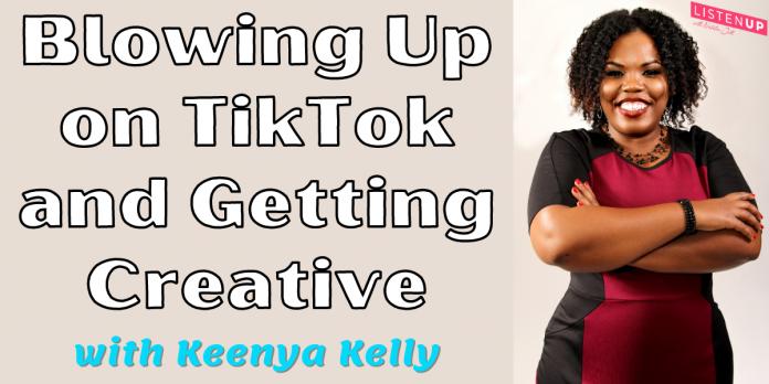 Exploser sur TikTok et devenir créatif avec Keenya Kelly